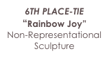 "3RD PLACE-TIE ""Rainbow Fusion""  Non-Representational Sculpture"